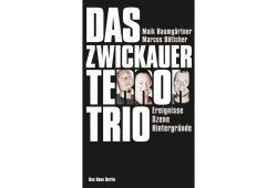 Maik Baumgärtner, Marcus Böttcher: Das Zwickauer Terrortrio. Cover: Verlag Das Neue Berlin