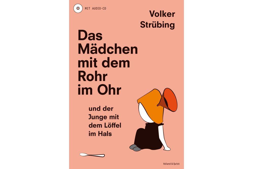 Volker Strübing: Das Mädchen mit dem Rohr im Ohr. Cover: Voland & Quist