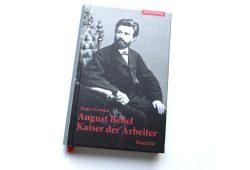Jürgen Schmidt: August Bebel, Kaiser der Arbeiter. Foto: Ralf Julke