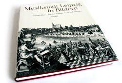 Michael Maul: Musikstadt Leipzig in Bildern. Von den Anfängen bis ins 18. Jahrhundert. Foto: Ralf Julke