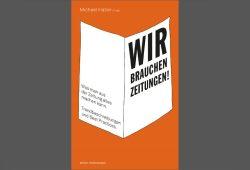 Michael Haller (Hrsg.): Wir brauchen Zeitungen. Buchcover: Herbert von Halem Verlag