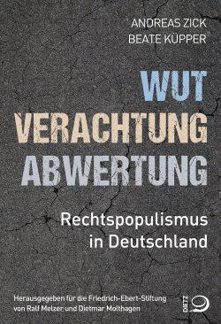 Andreas Zick / Beate Küpper: Wut, Verachtung, Abwertung. Rechtspopulismus in Deutschland. Cover: Verlag J.H.W. Dietz Nachf.