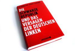 Albrecht von Lucke: Die schwarze Republik ... Foto: Ralf Julke