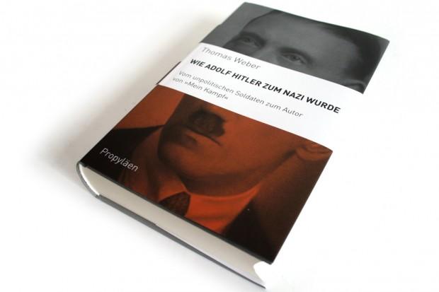 Thomas Weber: Wie Adolf Hitler zum Nazi wurde. Foto: Ralf Julke