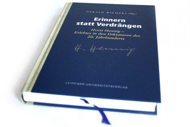 Gerald Wiemers (Hrsg.): Erinnern statt Verdrängen. Horst Hennig - Erlebtes in den Diktaturen des 20. Jahrhunderts. Foto: Ralf Julke