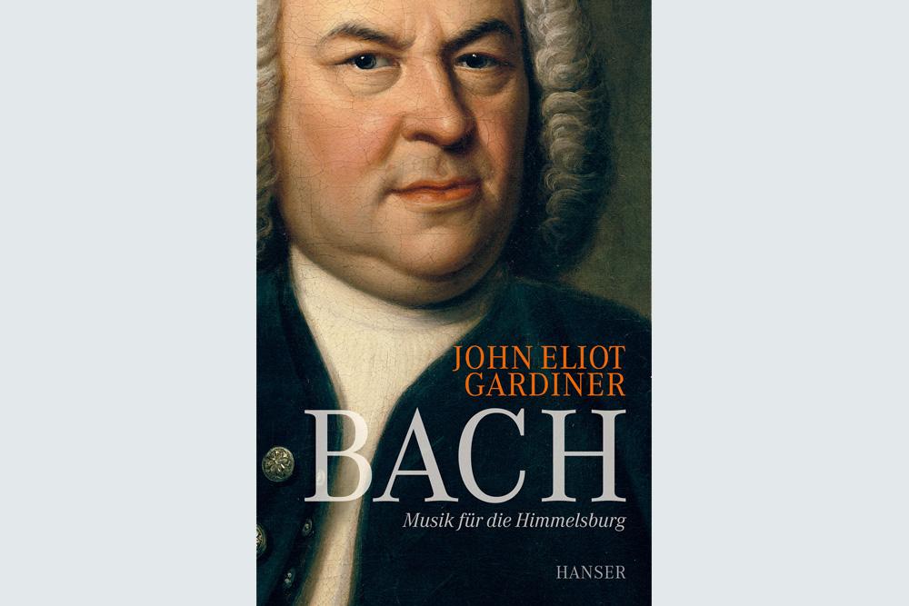 John Eliot Gardiner: Bach. Musik für de Himmelsburg. Cover: Hanser Verlag