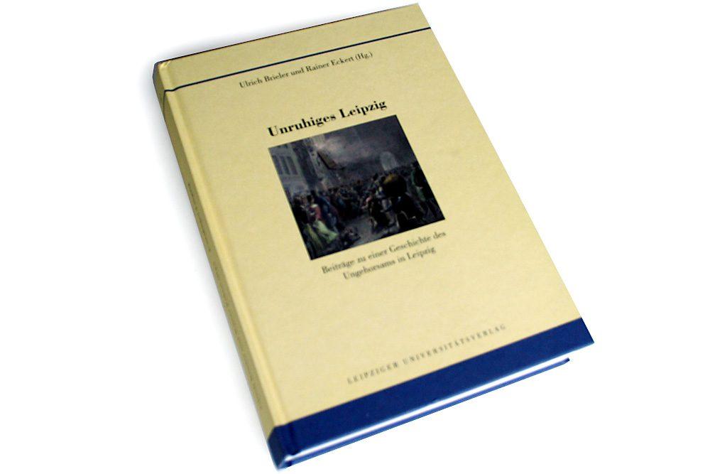 Ulrich Brieler, Rainer Eckert (Hrsg.): Unruhiges Leipzig. Foto: Ralf Julke