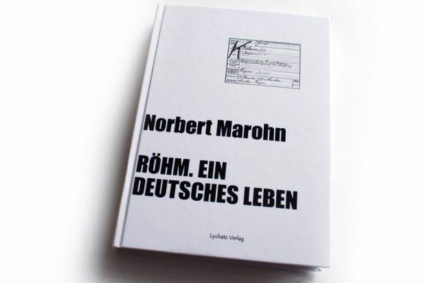 Norbert Marohn: Röhm. Ein deutsches Leben. Foto: Ralf Julke