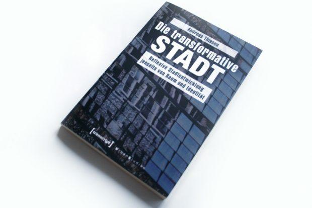 Andreas Thiesen: Die transformative Stadt. Foto: Ralf Julke