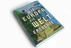 Philip T. Hoffman: Wie Europa die Welt eroberte. Foto: Ralf Julke