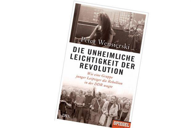 Peter Wensierski: Die unheimliche Leichtigkeit der Revolution. Cover: DVA