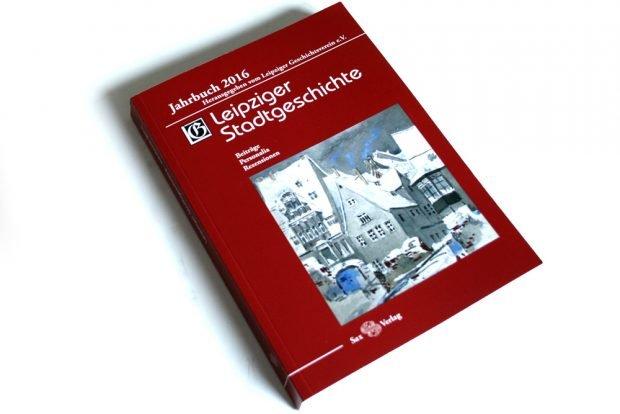 Leipziger Geschichtsverein (Hrsg.): Leipziger Stadtgeschichte. Jahrbuch 2016. Foto: Ralf Julke