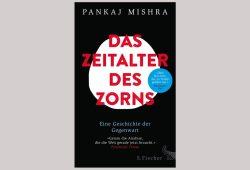Pankaj Mishra: Das Zeitalter des Zorns. Cover: S. Fischer Verlag