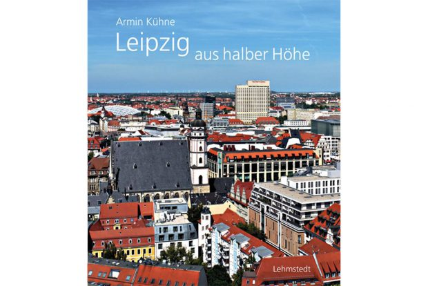 Armin Kühne: Leipzig aus halber Höhe. Cover: Lehmstedt Verlag