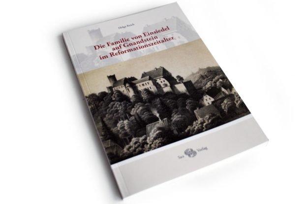 Helga Reich: Die Familie von Einsiedel auf Gnandstein im Reformationszeitalter. Foto: Ralf Julke