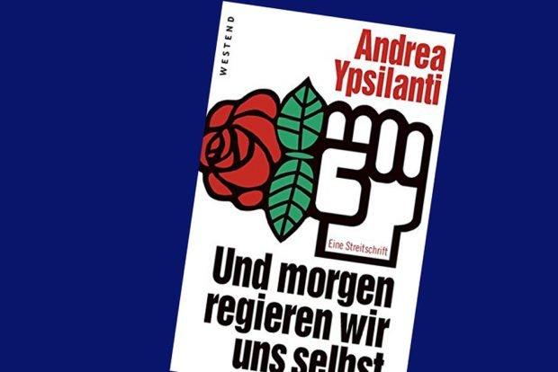 Andrea Ypsilanti: Und morgen regieren wir uns selbst. Cover: Westend Verlag
