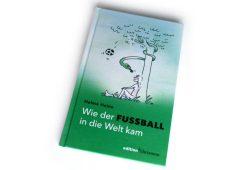 Helme Heine: Wie der Fußball in die Welt kam. Foto: Ralf Julke