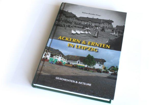 Dietmar Brendler (Hrsg.): Ackern & Ernten in Leipzig. Foto: Ralf Julke