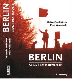 Berlin - Stadt der Revolte. Cover: Ch. Links Verlag