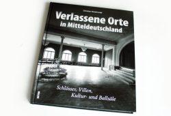 Christian Sünderwald: Verlassene Orte in Mitteldeutschland. Foto: Ralf Julke