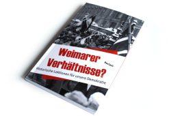 Weimarer Verhältnisse? Historische Lektionen für unsere Demokratie. Foto: Ralf Julke