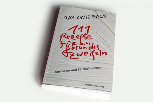 Ray Zwie Back: 111 Rezepte für ein gesundes Zweifeln. Foto: Ralf Julke