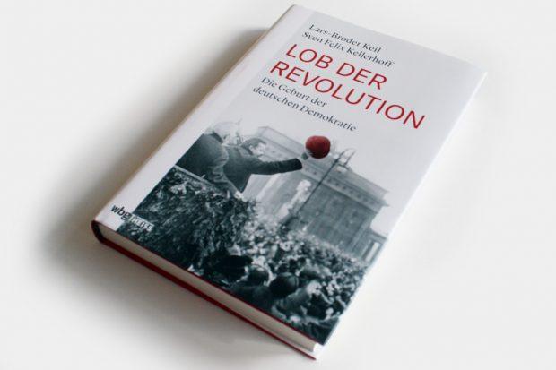 Lars-Broder Keil, Sven Felix Kellerhoff: Lob der Revolution. Foto: Ralf Julke