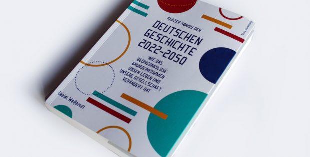 Daniel Weißbrodt: Kurzer Abriss der deutschen Geschichte 2022 - 2050. Foto: Ralf Julke