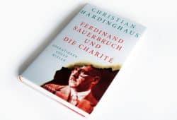 Christian Hardinghaus: Ferdinand Sauerbruch und die Charité. Foto: Ralf Julke
