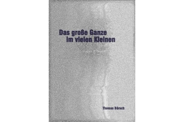 Thomas Bärsch: Das große Ganze im vielen Kleinen. Cover: Thomas Bärsch