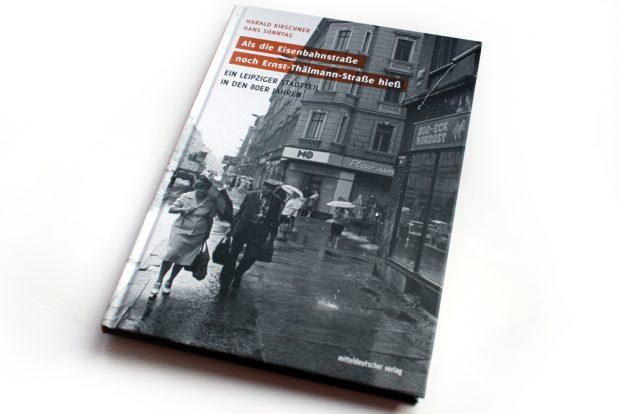 Harald Kirschner,Hans Sonntag: Als die Eisenbahnstraße noch Ernst-Thälmann-Straße hieß. Foto: Ralf Julke