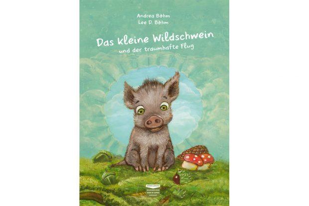 Böhm & Böhm: Das kleine Wildschwein und der traumhafte Flug. Cover: Böhm & Böhm