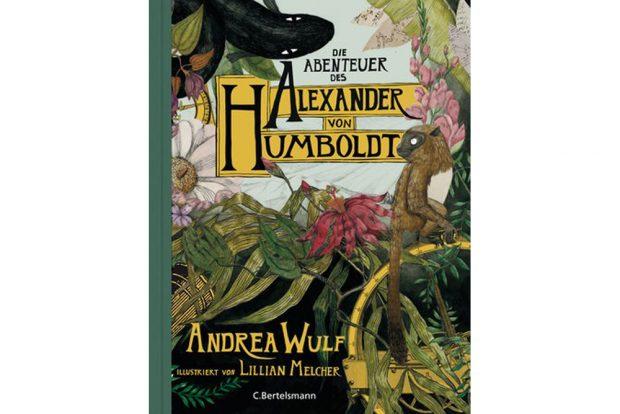 Andrea Wulf:Die Abenteuer des Alexander von Humboldt. Cover: C. Bertelsmann, Antonina Gern