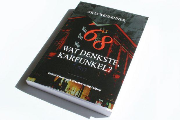 Willy Weglehner: '68. Wat denkste, Karfunkel? Foto: Ralf Julke