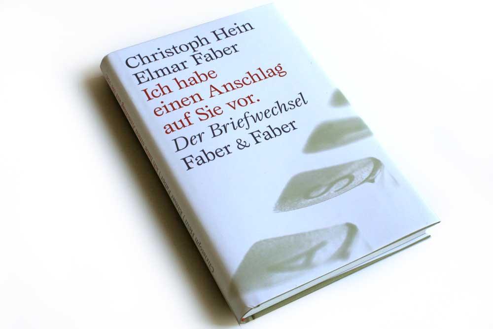 Christoph Hein, Elmar Faber: Ich habe einen Anschlag auf Sie vor. Foto: Ralf Julke