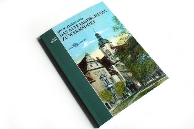Jens Kunze: König Albert und das alte Jagdschloss zu Wermsdorf. Foto: Ralf Julke