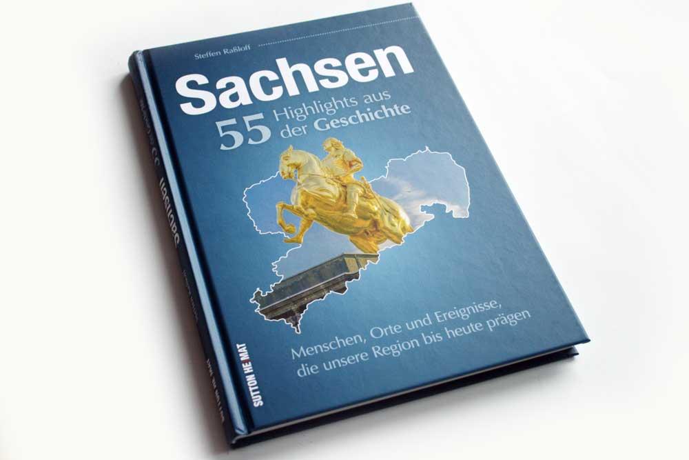 Steffen Raßloff: Sachsen. 55 Highlights aus der Geschichte. Foto: Ralf Julke