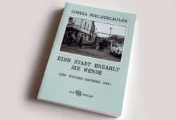 Cordia Schlegelmilch: Eine Stadt erzählt die Wende. Foto: Ralf Julke