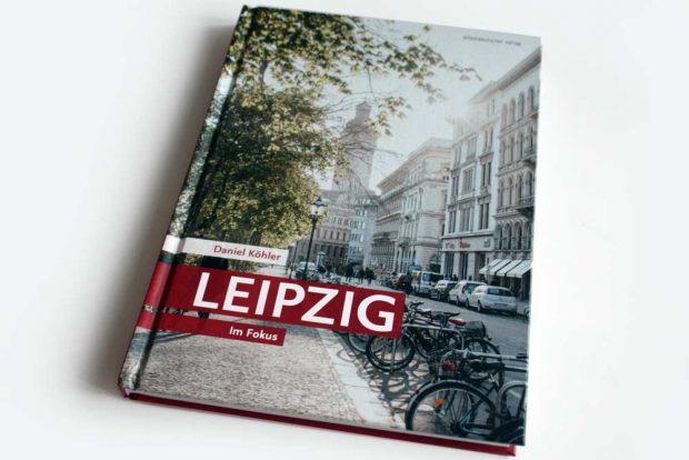 Daniel Köhler: Leipzig. Im Fokus. Foto: Ralf Julke