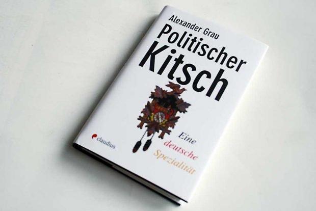 Alexander Grau: Politischer Kitsch. Foto: Ralf Julke