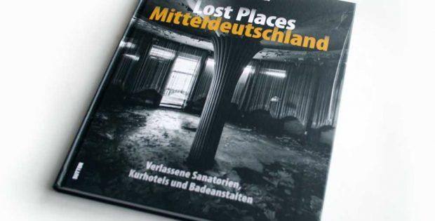 Christian Sünderwald: Lost Places Mitteldeutschland. Verlassene Sanatorien, Kurhotels und Badeanstalten. Foto: Ralf Julke