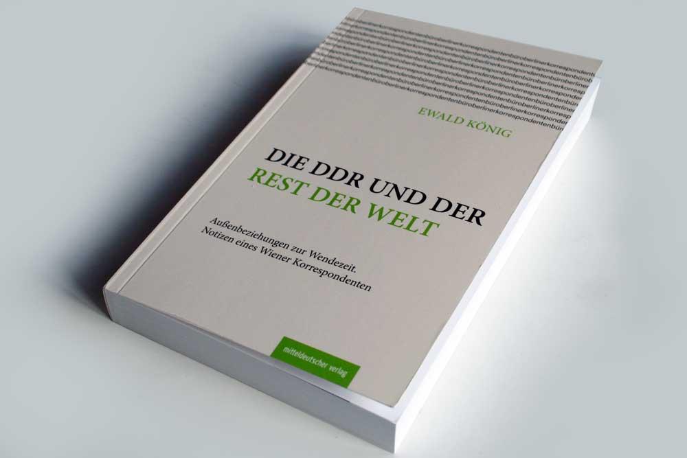 Ewald König: Die DDR und der Rest der Welt. Foto: Ralf Julke