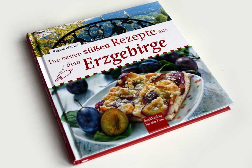 Regina Röhner: Die besten süßen Rezepte aus dem Erzgebirge. Foto: Ralf Julke