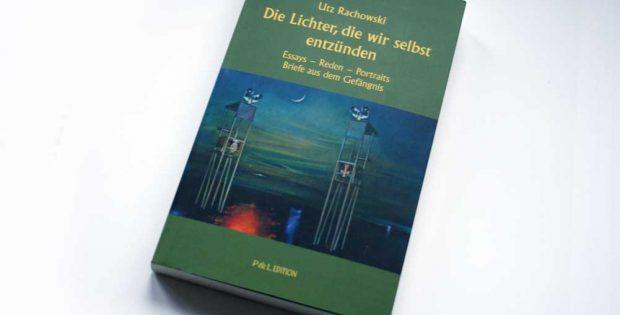 Utz Rachowski: Die Lichter, die wir selbst entzünden. Foto: Ralf Julke