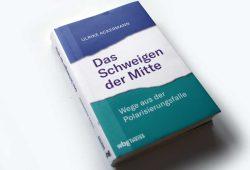Ulrike Ackermann: Das Schweigen der Mitte. Foto: Ralf Julke