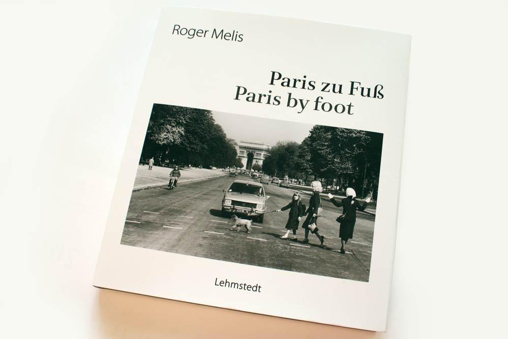 Roger Melis: Paris zu Fuß / Paris by foot. Foto: Ralf Julke