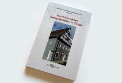 Jürgen Herzog, Elfie Werner (Hrsg.): Das Priesterhaus Georg Spalatins in Torgau. Foto: Ralf Julke