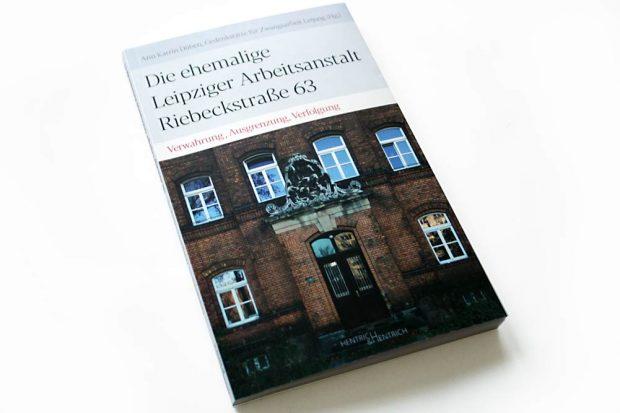Ann Katrin Düben, Gedenkstätte für Zwangsarbeit Leipzig (Hrsg.): Die ehemalige Leipziger Arbeitsanstalt Riebeckstraße 63. Foto: Ralf Julke