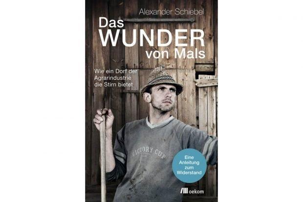 Alexander Schiebel: Das Wunder von Mals. Cover: Oekom Verlag