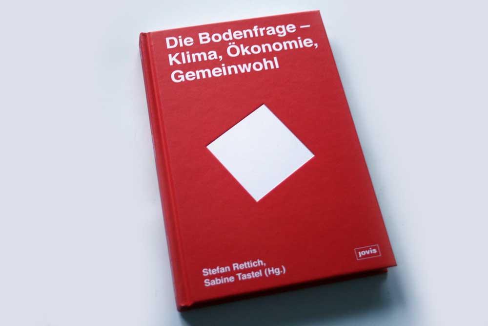 Stefan Rettich, Sabine Tastel (Hrsg.): Die Bodenfrage. Foto: Ralf Julke